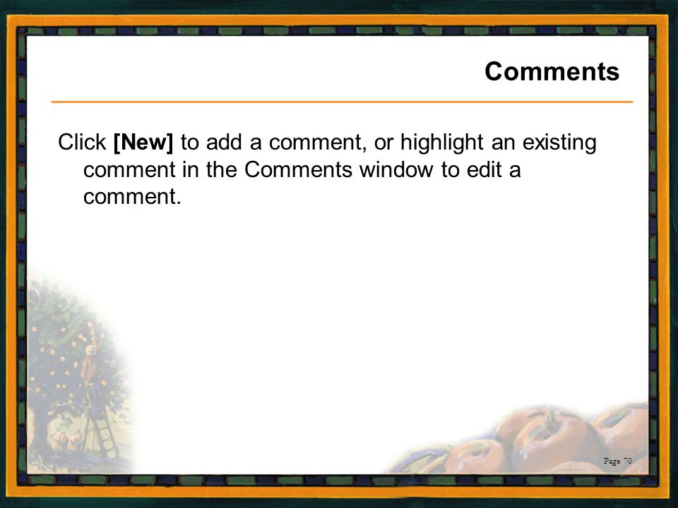Comments Click [New] to add a comment, or highlight an existing comment in the Comments window to edit a comment.